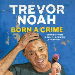 Born a Crime: Stories of a South African Childhood